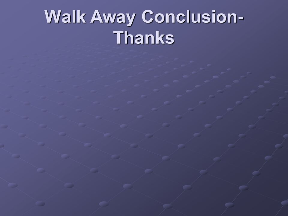 Walk Away Conclusion- Thanks