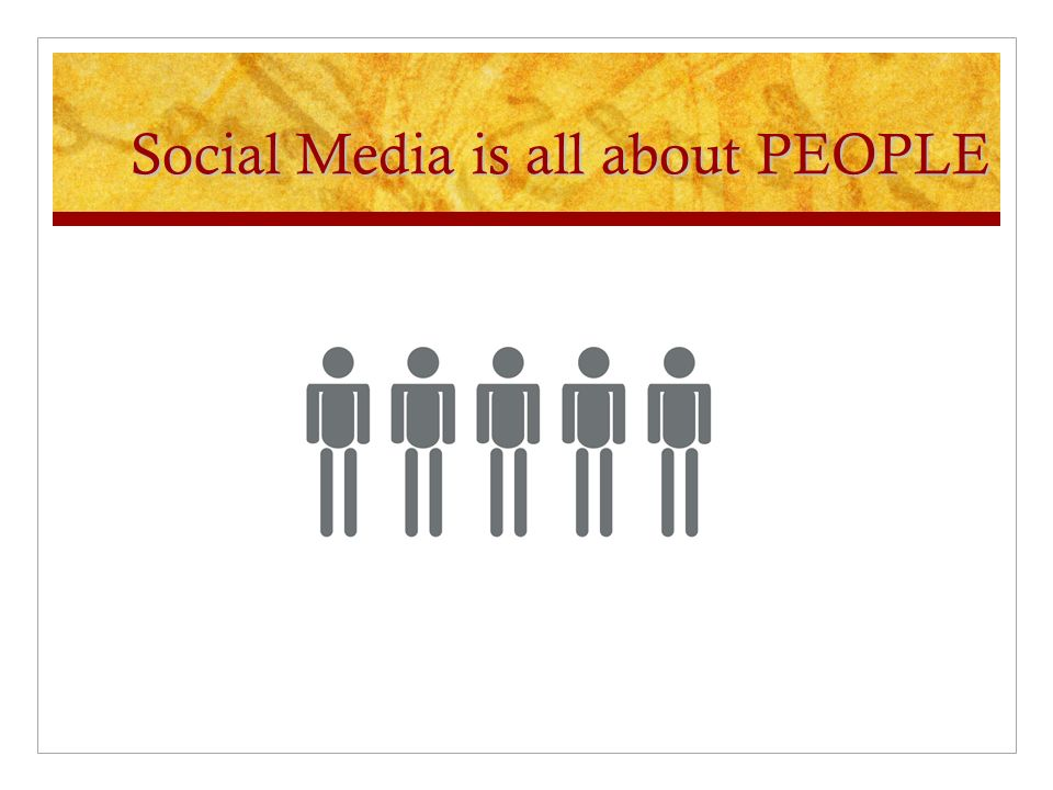 Social Media is all about PEOPLE