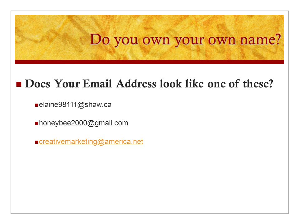 Do you own your own name. Does Your Email Address look like one of these.