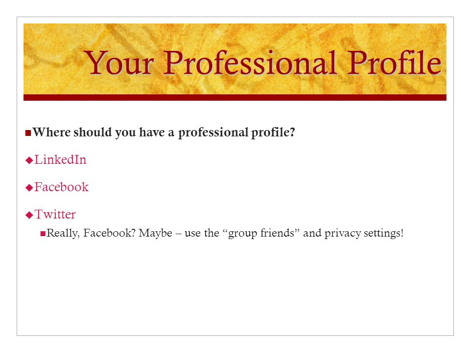 Your Professional Profile Where should you have a professional profile.