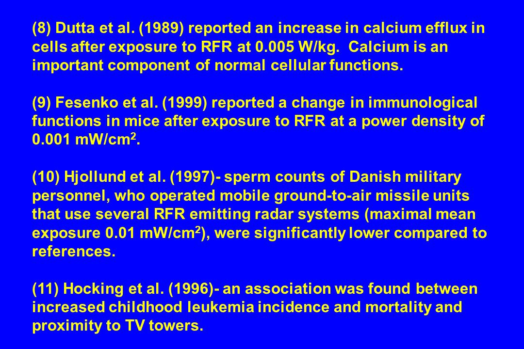 (8) Dutta et al. (1989) reported an increase in calcium efflux in cells after exposure to RFR at 0.005 W/kg. Calcium is an important component of norm