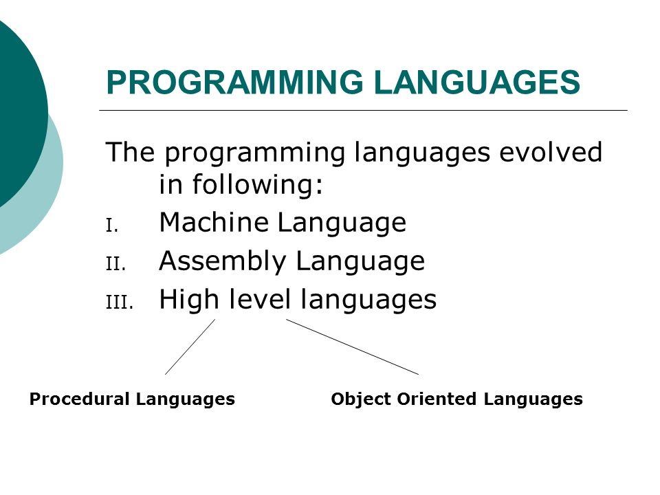 PROGRAMMING LANGUAGES The programming languages evolved in following: I.
