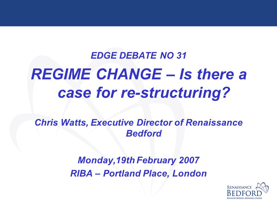 EDGE DEBATE NO 31 REGIME CHANGE – Is there a case for re-structuring.
