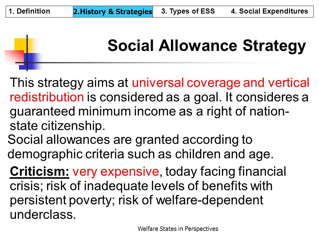 Welfare States in Perspectives Social Allowance Strategy This strategy aims at universal coverage and vertical redistribution is considered as a goal.