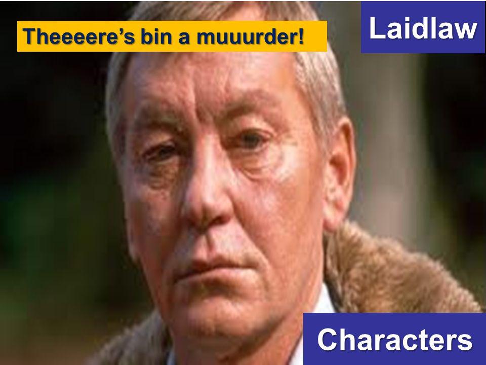 Characters Laidlaw Theeeeres bin a muuurder!