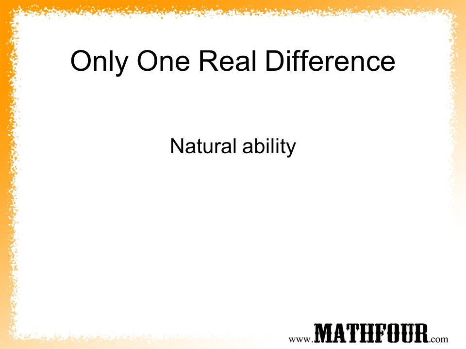 Only One Real Difference Natural ability