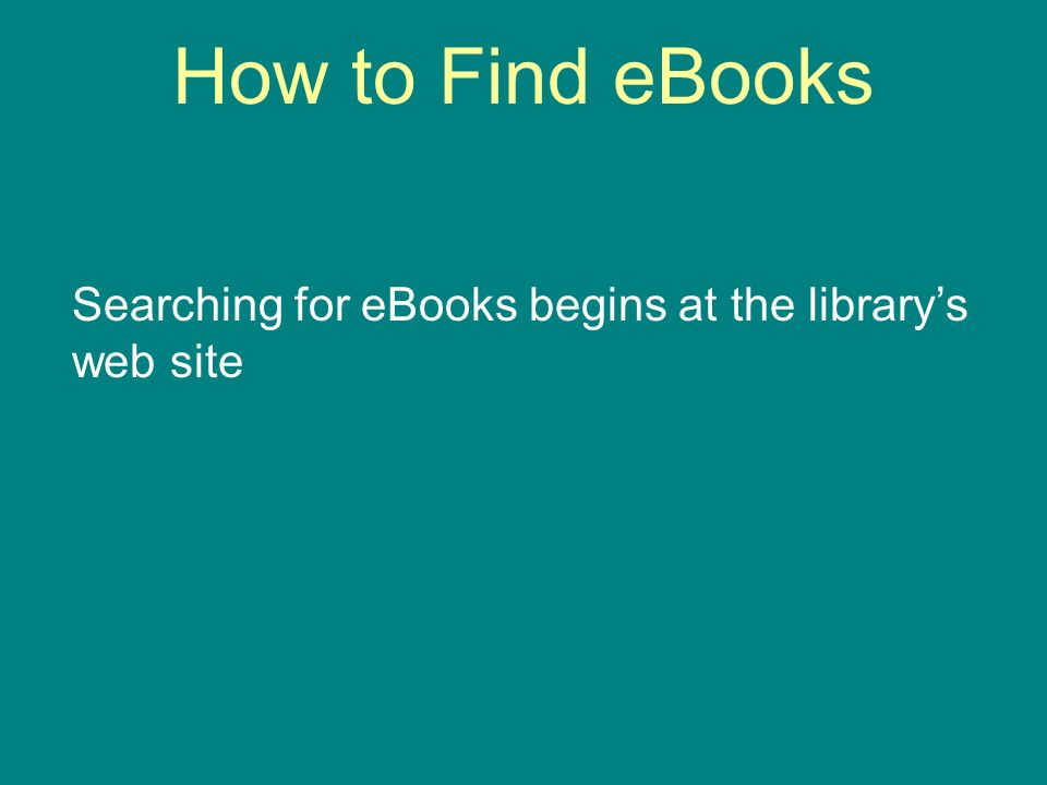 How to Find eBooks Searching for eBooks begins at the librarys web site