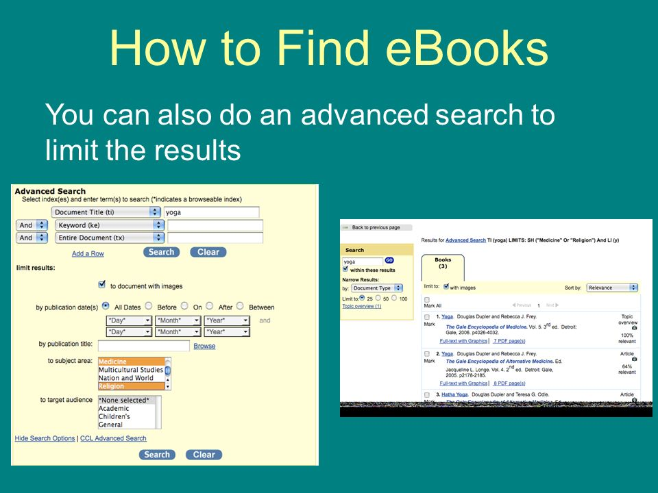 How to Find eBooks You can also do an advanced search to limit the results
