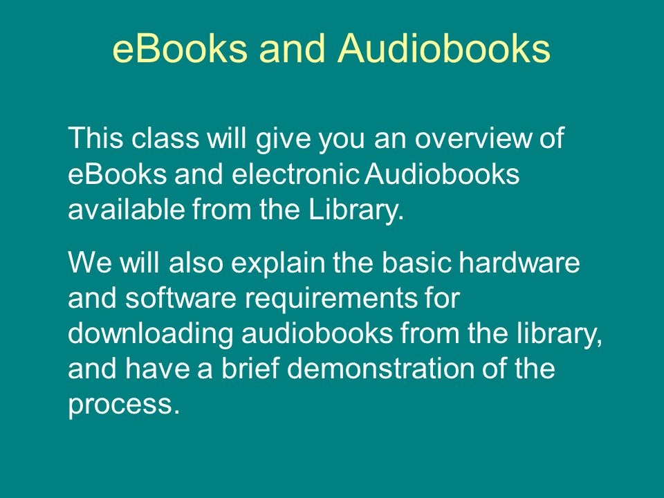 This class will give you an overview of eBooks and electronic Audiobooks available from the Library.