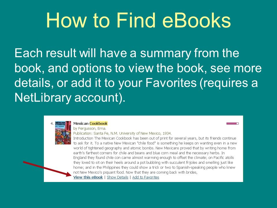 How to Find eBooks Each result will have a summary from the book, and options to view the book, see more details, or add it to your Favorites (requires a NetLibrary account).