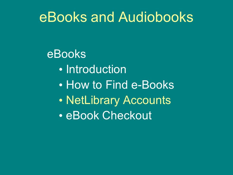 eBooks and Audiobooks eBooks Introduction How to Find e-Books NetLibrary Accounts eBook Checkout