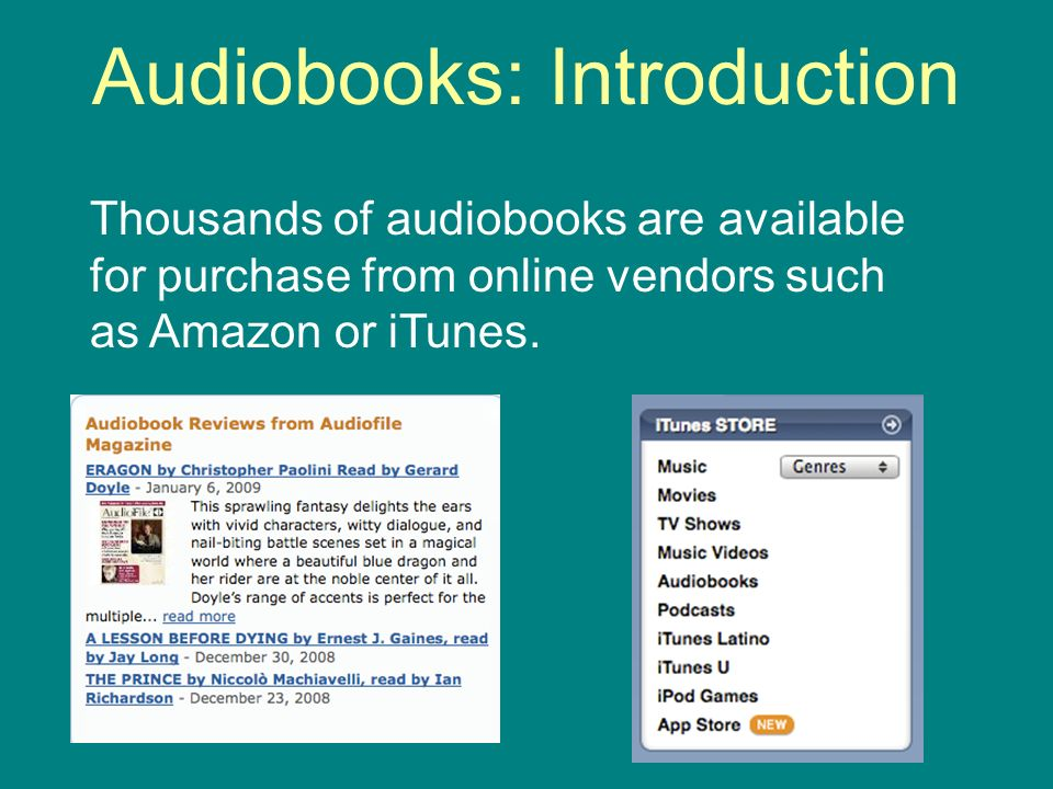 Audiobooks: Introduction Thousands of audiobooks are available for purchase from online vendors such as Amazon or iTunes.