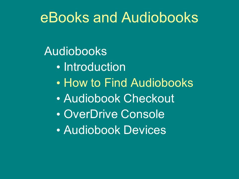eBooks and Audiobooks Audiobooks Introduction How to Find Audiobooks Audiobook Checkout OverDrive Console Audiobook Devices