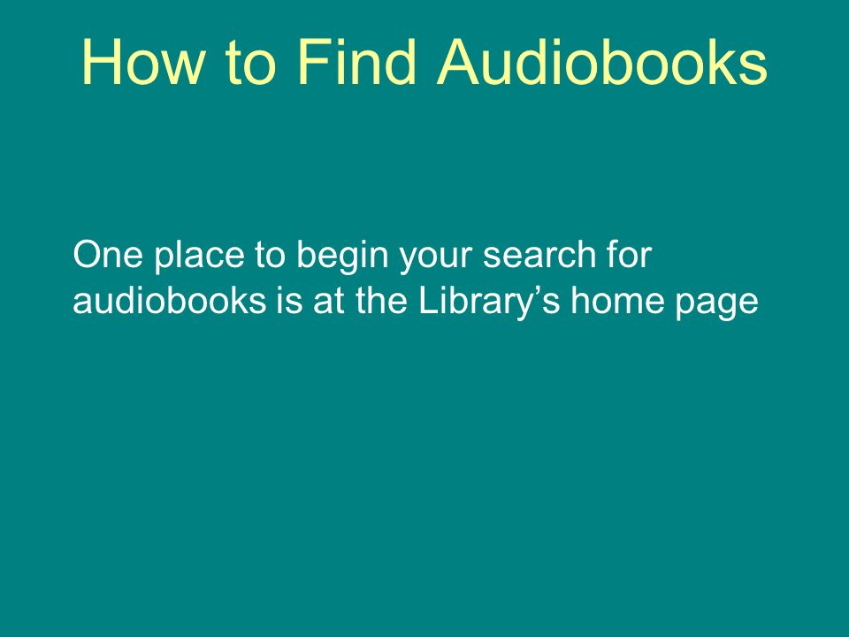 How to Find Audiobooks One place to begin your search for audiobooks is at the Librarys home page