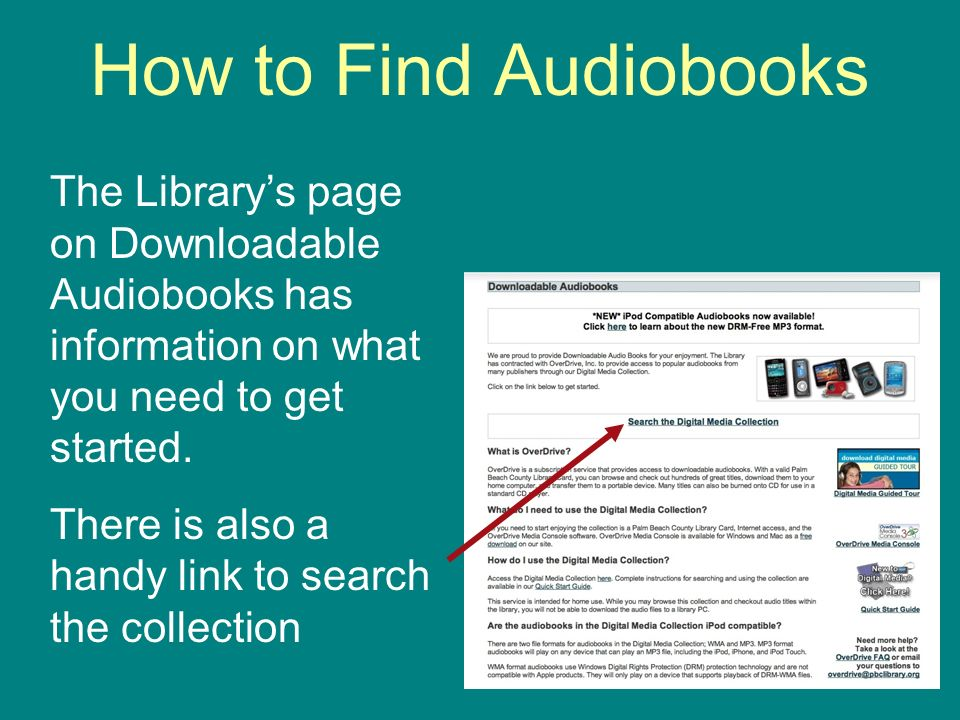 How to Find Audiobooks The Librarys page on Downloadable Audiobooks has information on what you need to get started.