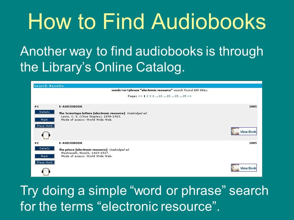 How to Find Audiobooks Another way to find audiobooks is through the Librarys Online Catalog.