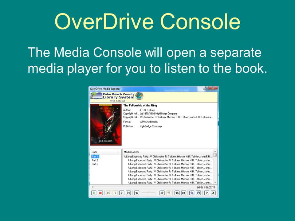 OverDrive Console The Media Console will open a separate media player for you to listen to the book.
