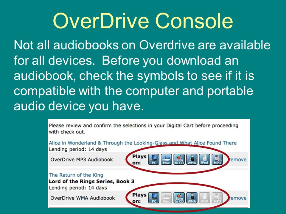 OverDrive Console Not all audiobooks on Overdrive are available for all devices.