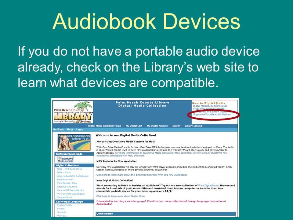 If you do not have a portable audio device already, check on the Librarys web site to learn what devices are compatible.