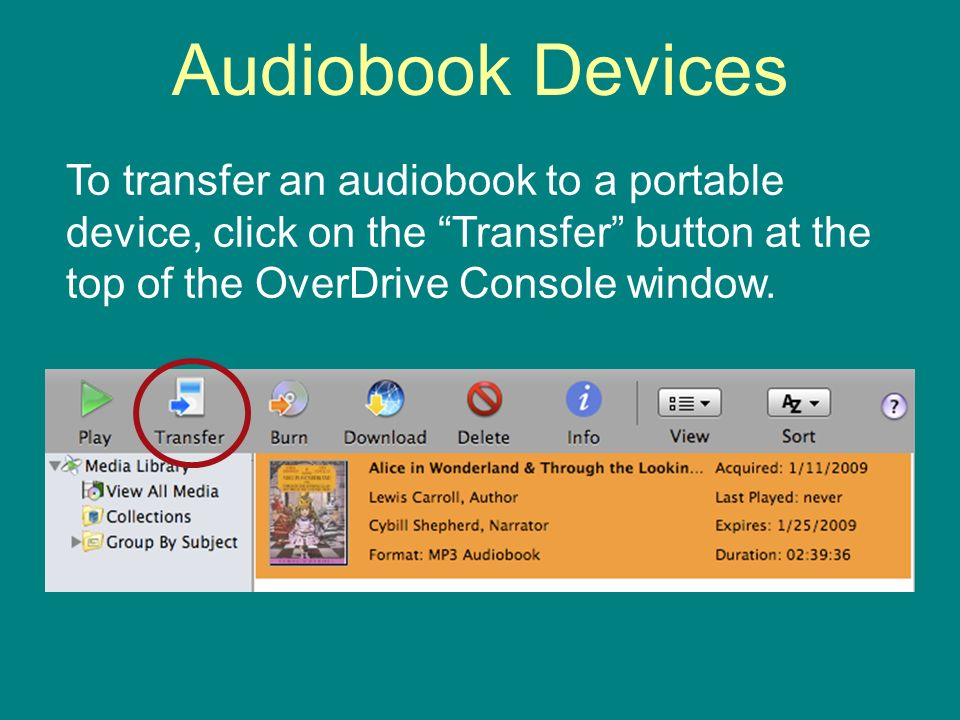 Audiobook Devices To transfer an audiobook to a portable device, click on the Transfer button at the top of the OverDrive Console window.