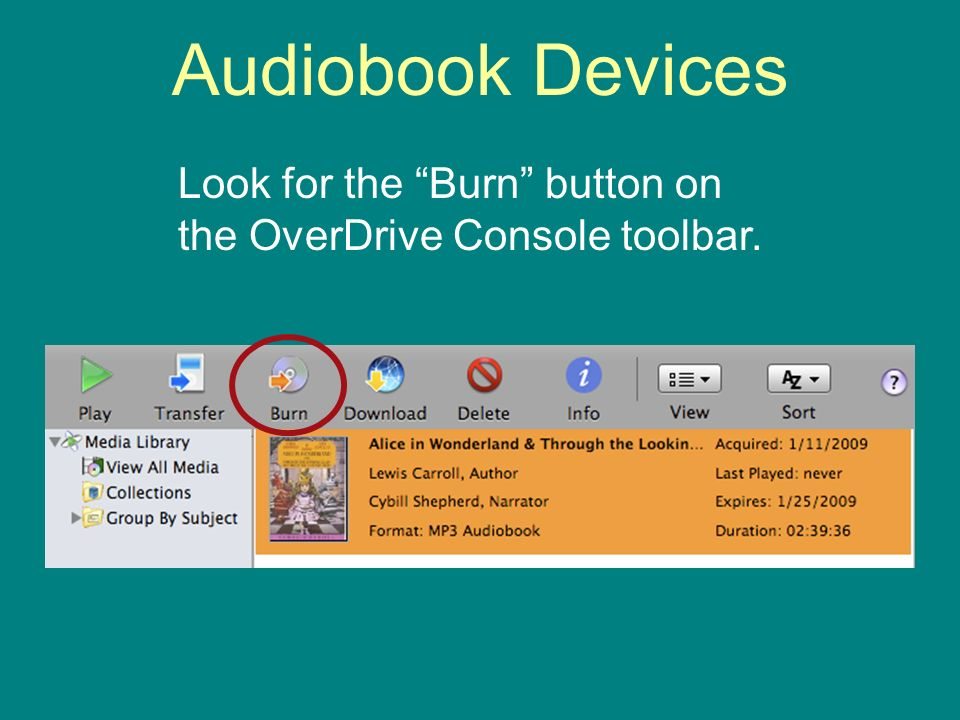 Audiobook Devices Look for the Burn button on the OverDrive Console toolbar.