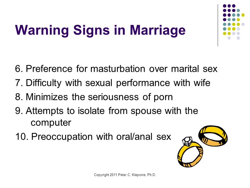 Copyright 2011 Peter C. Kleponis, Ph.D. Warning Signs in Marriage 6.