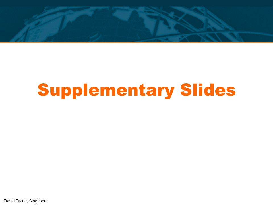 Supplementary Slides David Twine, Singapore
