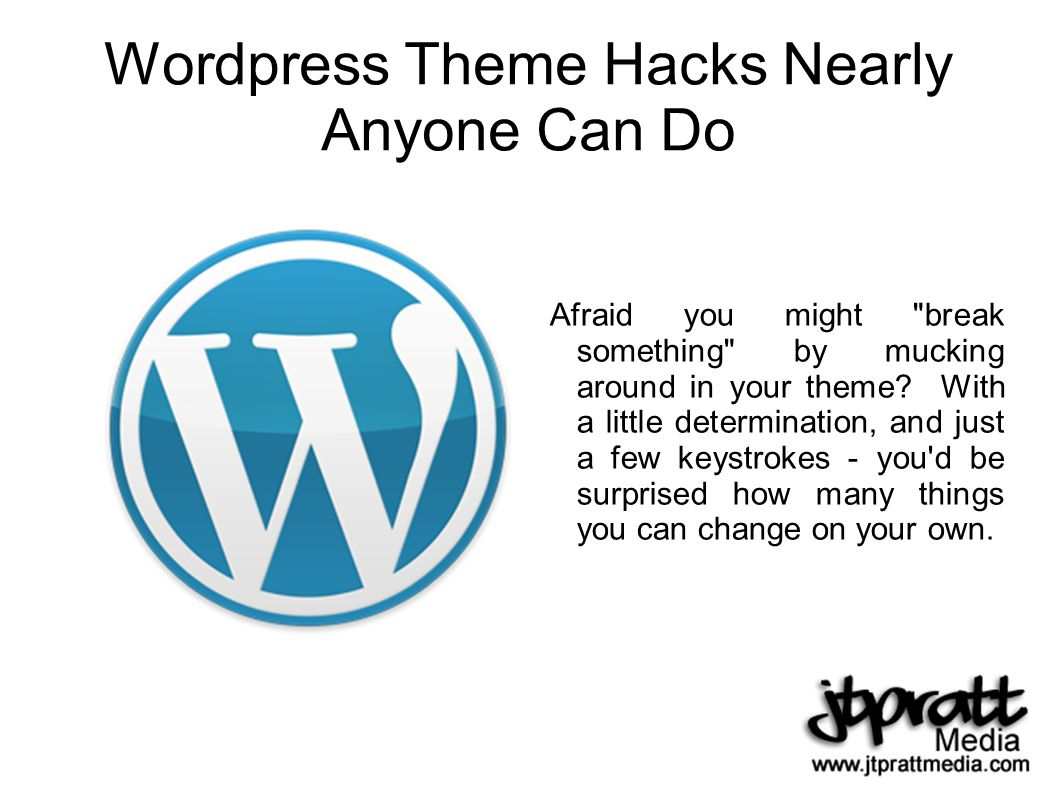 Wordpress Theme Hacks Nearly Anyone Can Do Afraid you might break something by mucking around in your theme.