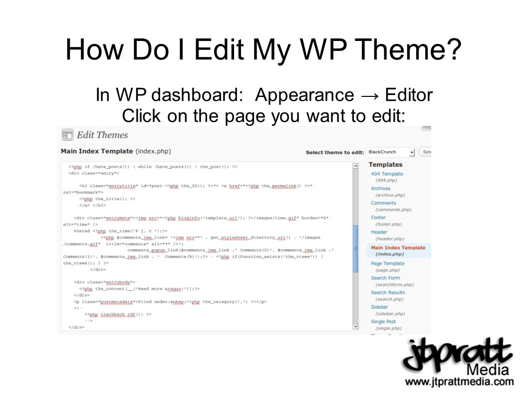 How Do I Edit My WP Theme In WP dashboard: Appearance Editor Click on the page you want to edit:
