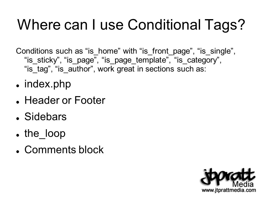 Where can I use Conditional Tags.