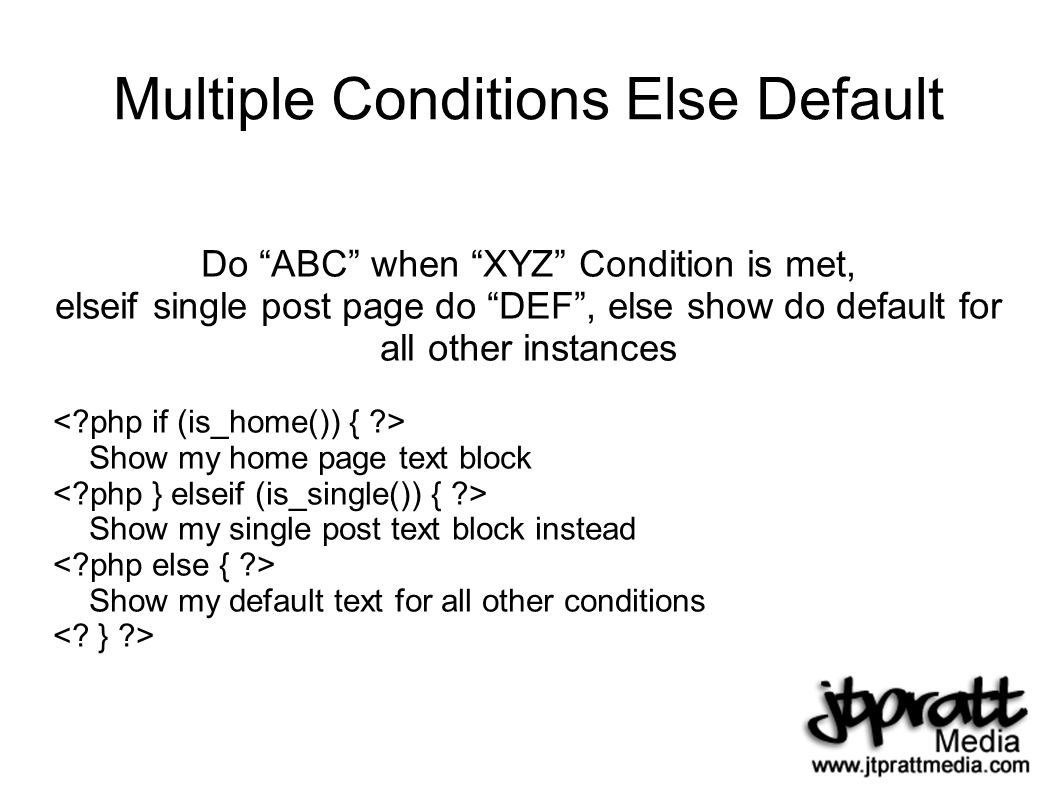 Multiple Conditions Else Default Do ABC when XYZ Condition is met, elseif single post page do DEF, else show do default for all other instances Show my home page text block Show my single post text block instead Show my default text for all other conditions