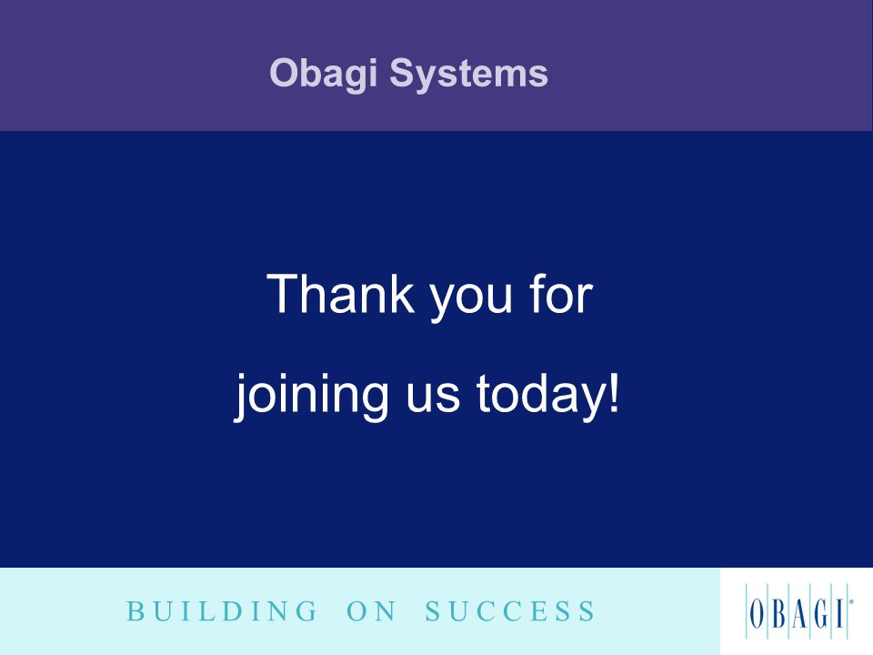 B U I L D I N G O N S U C C E S S Obagi Systems Thank you for joining us today!