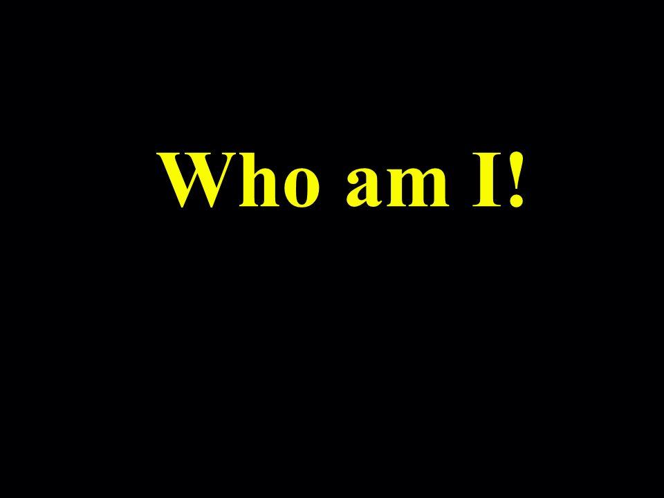 Who am I!
