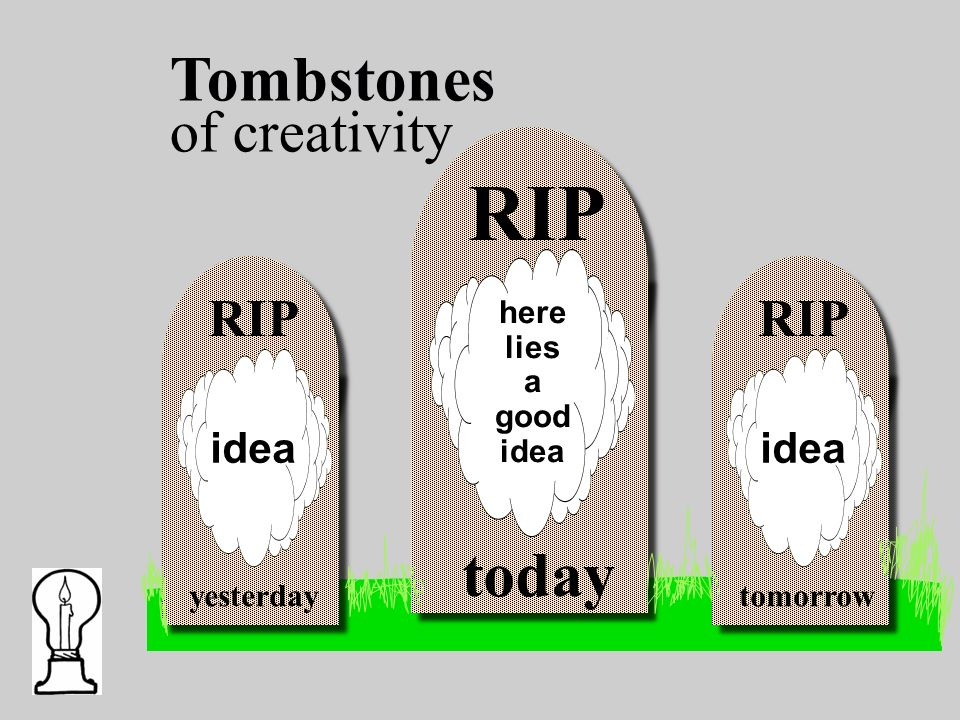 RIP here lies a good idea RIP idea yesterday RIP idea tomorrow today Tombstones of creativity