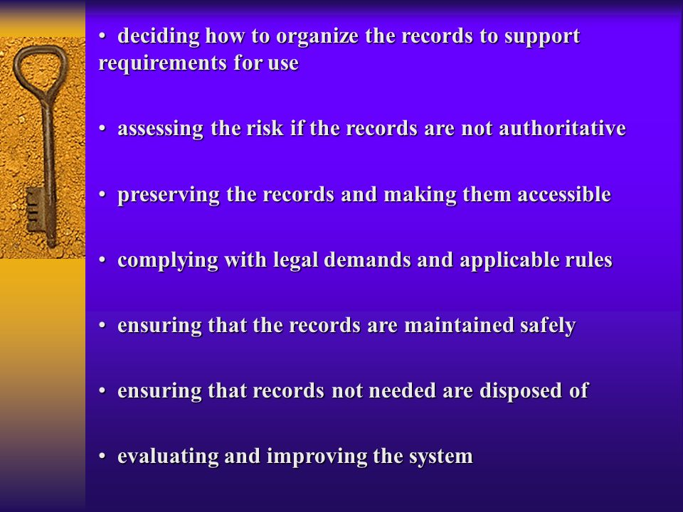deciding how to organize the records to support requirements for use deciding how to organize the records to support requirements for use assessing th