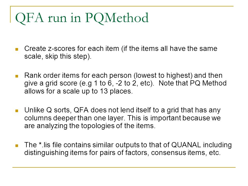 QFA run in PQMethod Create z-scores for each item (if the items all have the same scale, skip this step). Rank order items for each person (lowest to
