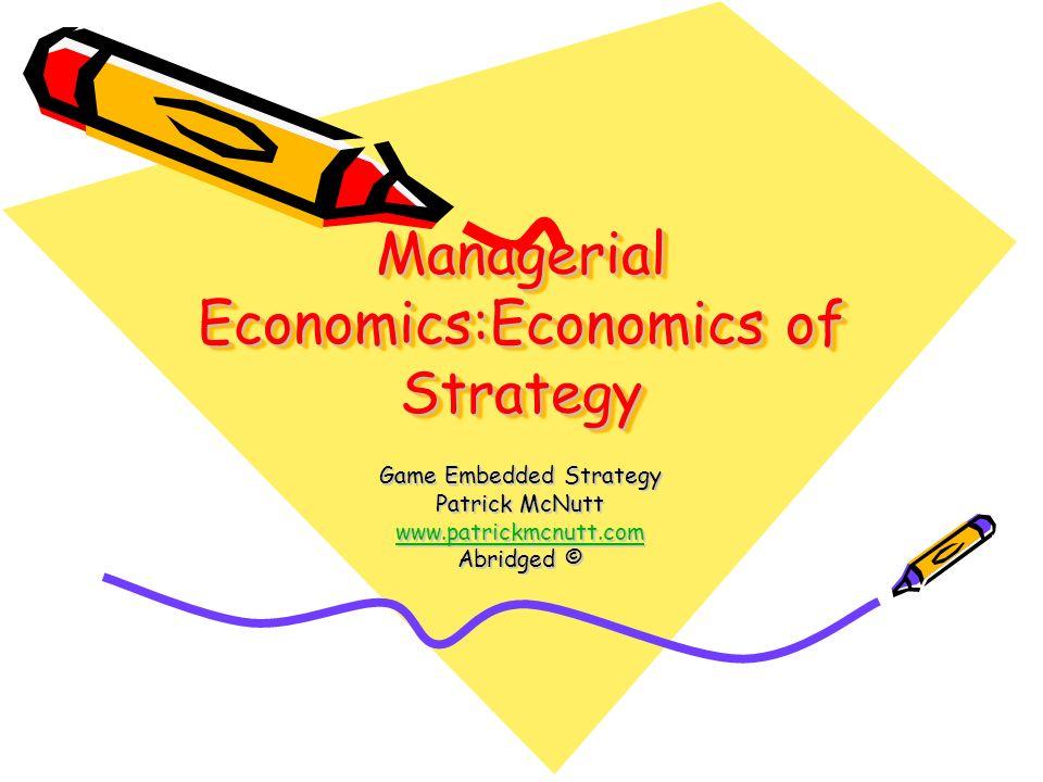 Managerial Economics:Economics of Strategy Game Embedded Strategy Patrick McNutt wwww wwww wwww.... pppp aaaa tttt rrrr iiii cccc kkkk mmmm cccc nnnn