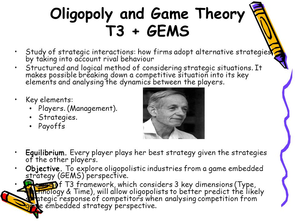 Oligopoly and Game Theory T3 + GEMS Study of strategic interactions: how firms adopt alternative strategies by taking into account rival behaviour Str