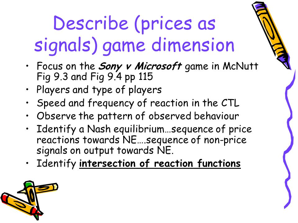 Describe (prices as signals) game dimension Focus on the Sony v Microsoft game in McNutt Fig 9.3 and Fig 9.4 pp 115 Players and type of players Speed