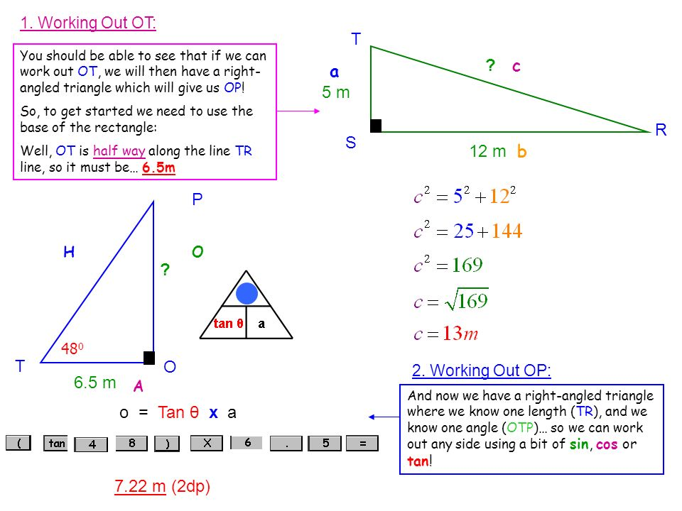 1. Working Out OT: You should be able to see that if we can work out OT, we will then have a right- angled triangle which will give us OP! So, to get