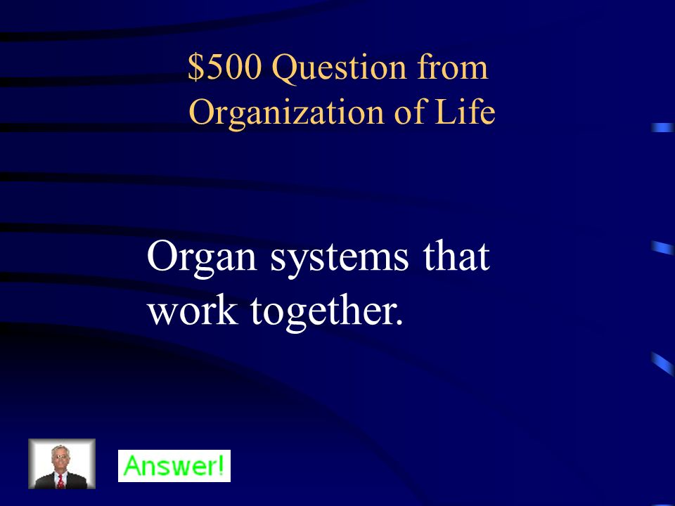 $400 Answer from Organization of Life What is an organ system?