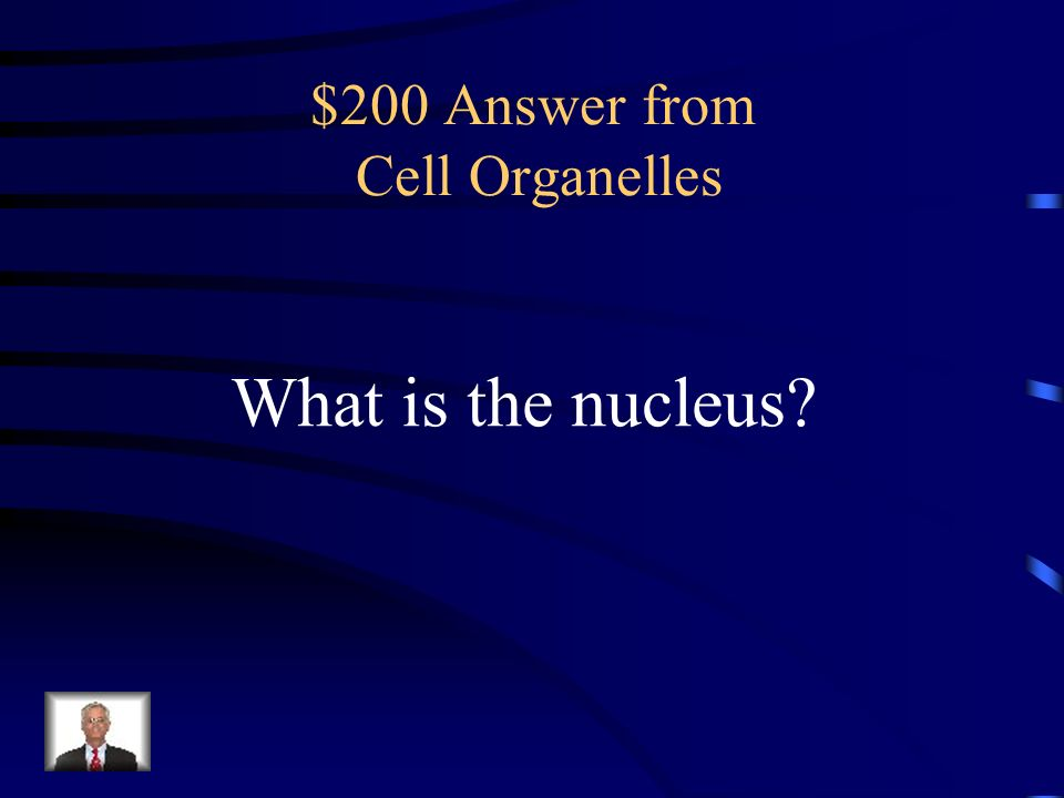 $200 Answer from Cell Organelles What is the nucleus?