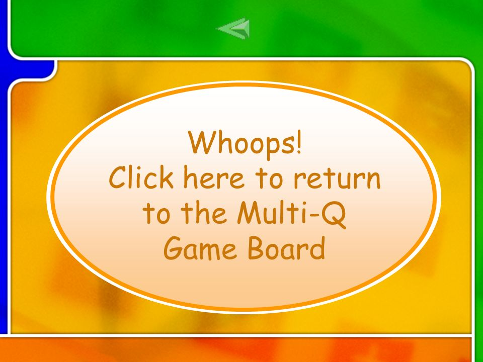 ReturnReturn Whoops! Click here to return to the Multi-Q Game Board