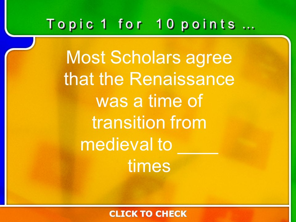 1:101:10 Most Scholars agree that the Renaissance was a time of transition from medieval to ____ times CLICK TO CHECK T o p i c 1 f o r 1 0 p o i n t s …