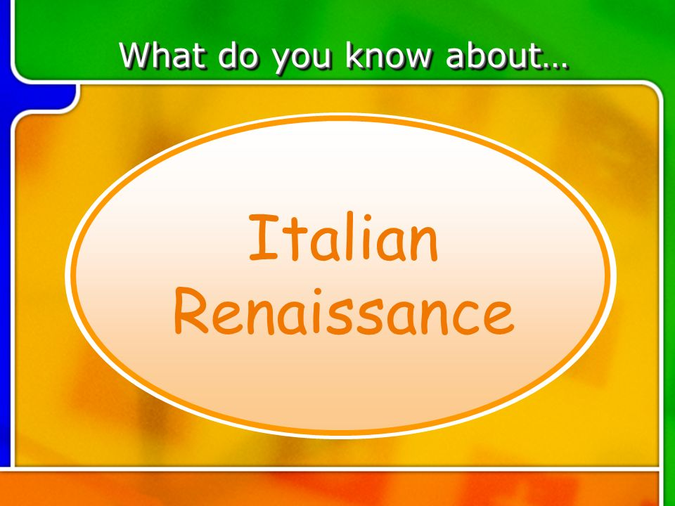 TOPIC 1 Italian Renaissance What do you know about…