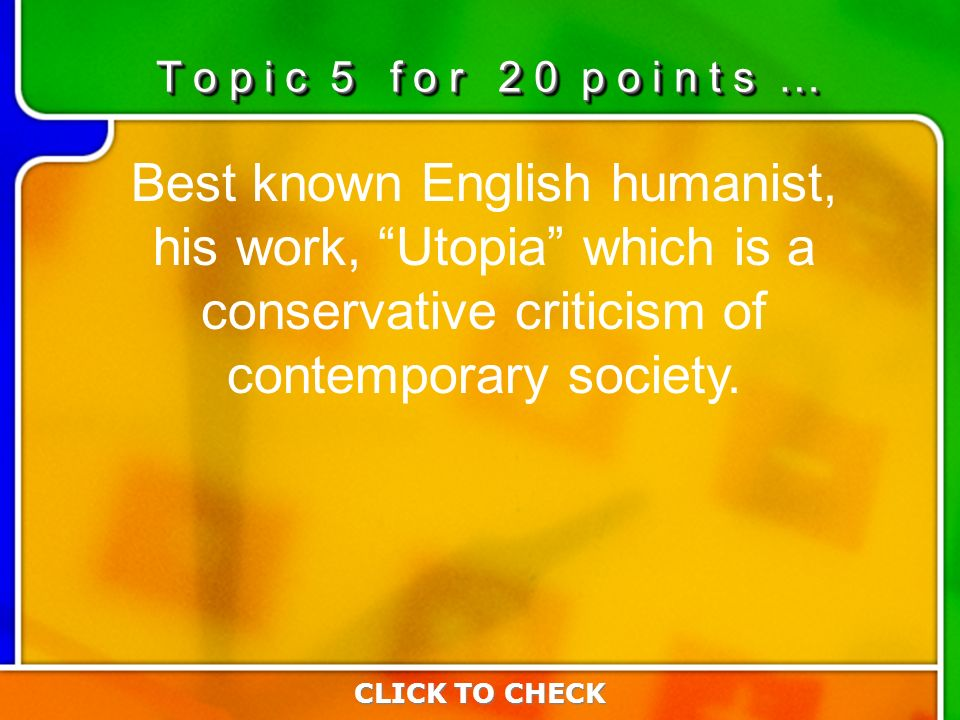 5:205:20 Best known English humanist, his work, Utopia which is a conservative criticism of contemporary society.