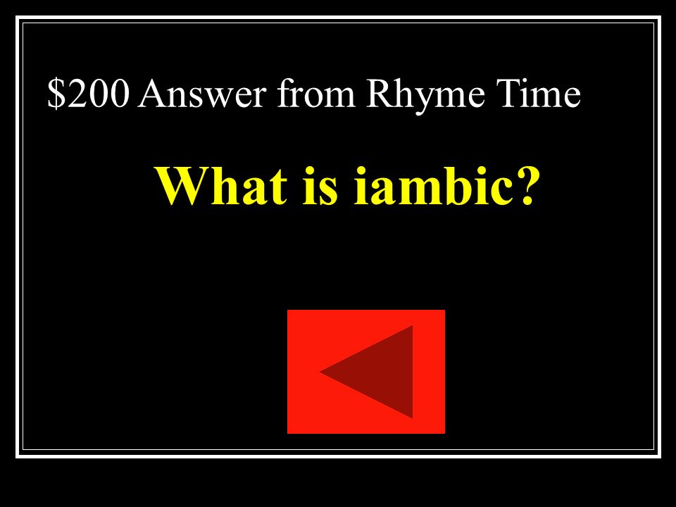 $200 Question from Rhyme Time A metrical foot or unit of measure that consist on an unstressed syllable followed by a a stressed syllable.)