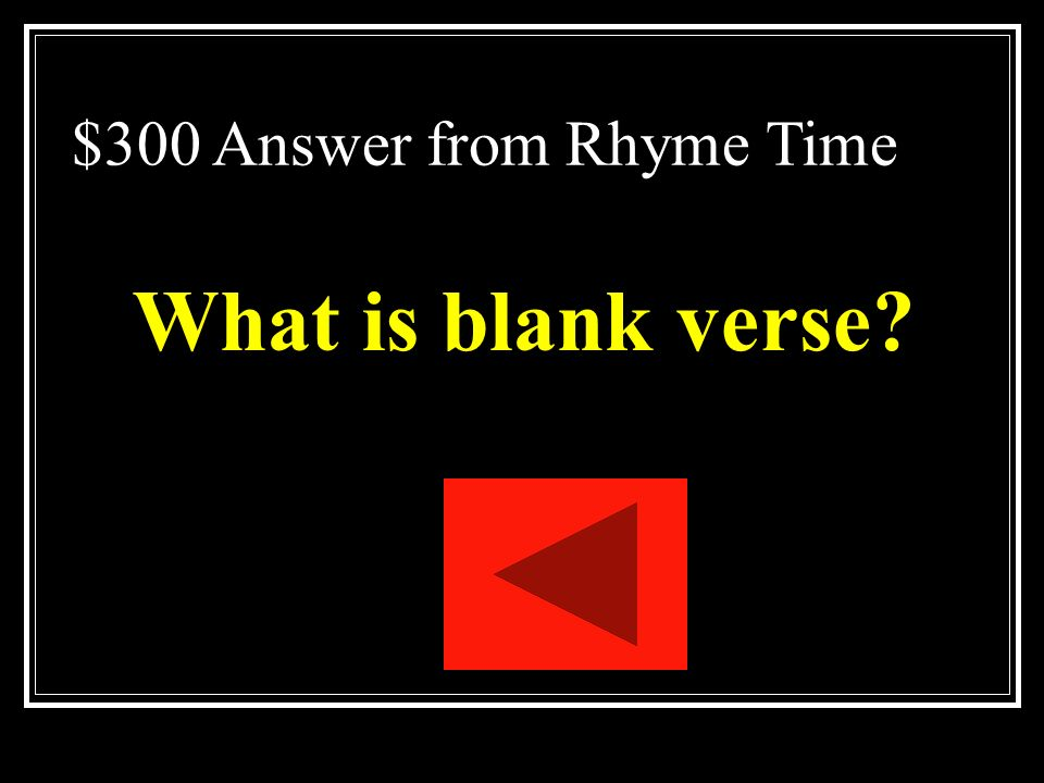 $300 Question from Rhyme Time Poetry written in unrhymed iambic pentameter.