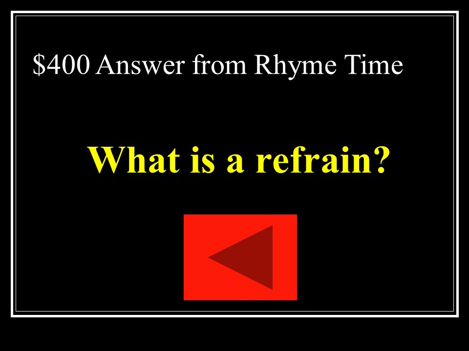 $400 Question from Rhyme Time Repeated word, phrase, line, or group of lines.