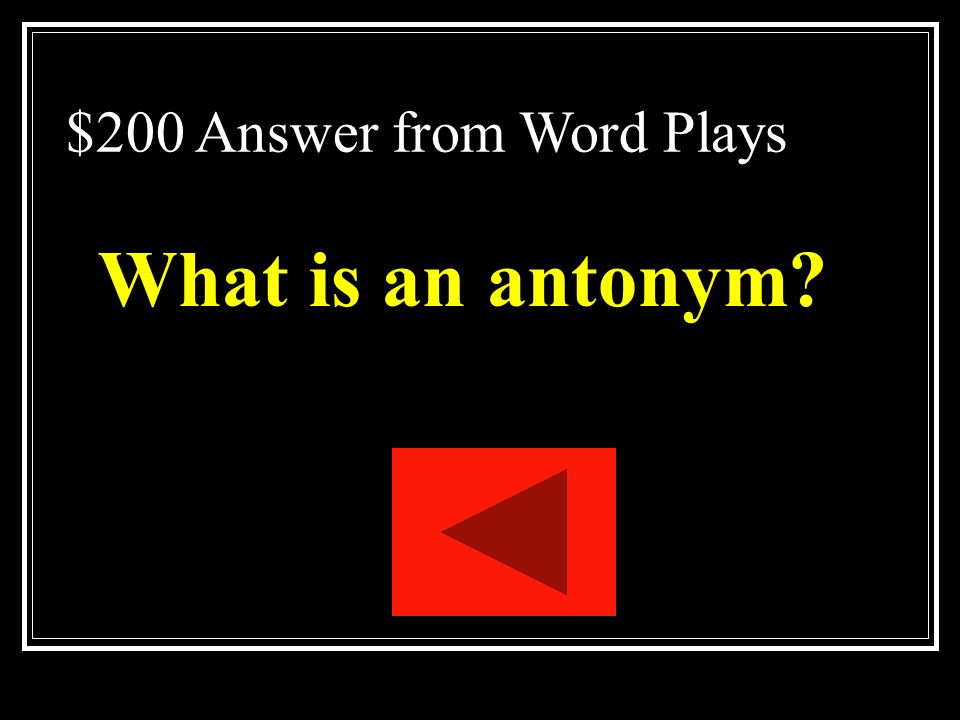 $200 Question from Word Plays One of two or more words that have opposite meanings.